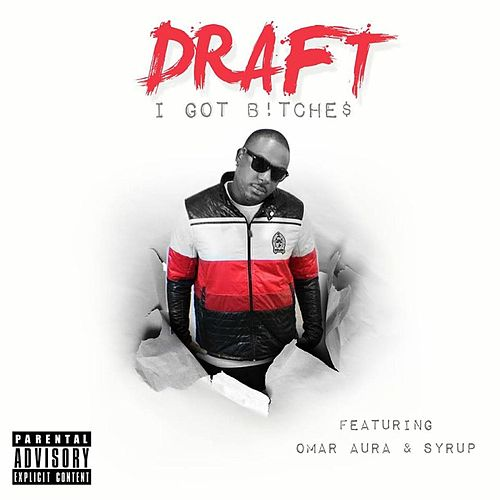 Play & Download I Got B!tche$ (feat. Omar Aura & Syrup) by Draft | Napster