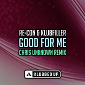 Good For Me (Chris Unknown Remix) by Recon