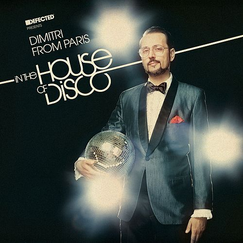 Defected Presents Dimitri from Paris In The House Of Disco Mixtape von Dimitri from Paris
