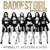 Play & Download Baddest Girl in Town (International Remix) by Pitbull | Napster