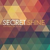 Play & Download Anything About Me by Secret Shine | Napster