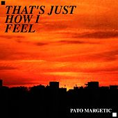 Play & Download That's Just How I Feel by Pato Margetic | Napster