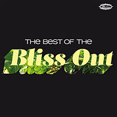 Play & Download The Best of the Bliss Out by Various Artists | Napster