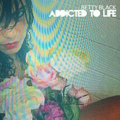 Addicted to Life by Betty Black