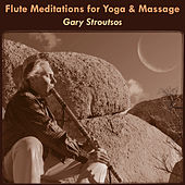 Play & Download Flute Meditations for Yoga & Massage: Calming Spa Music for Relaxation & Sleep by Gary Stroutsos | Napster