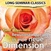 Play & Download Long-Seminar-Classics - Bewusstseinssprung in eine neue Dimension by Kurt Tepperwein | Napster