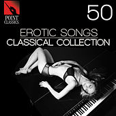 50 Erotic Songs: Classical Collection by Various Artists