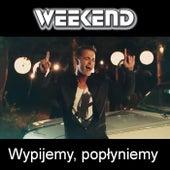 Play & Download Wypijemy, poplyniemy by Weekend | Napster