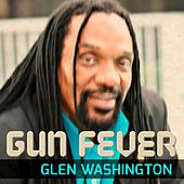 Play & Download Gun Fever - Single by Glen Washington | Napster