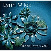 Play & Download Black Flowers, Vol. 3 by Lynn Miles | Napster