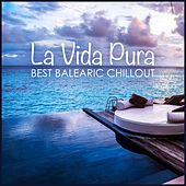 Play & Download La Vida Pura - Best Balearic Chillout by Various Artists | Napster