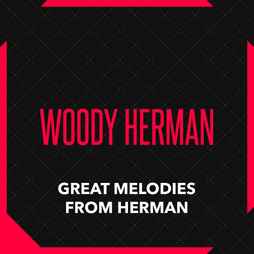 Play & Download Great Melodies from Herman by Woody Herman | Napster