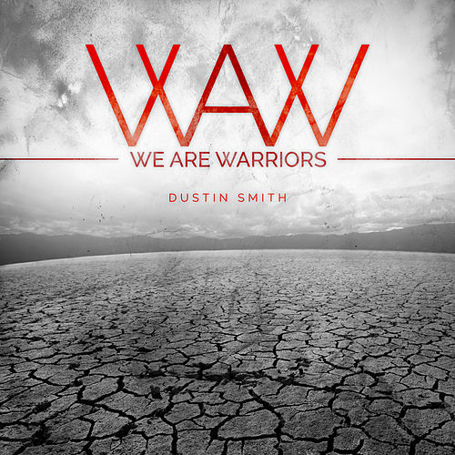 We Are Warriors by Dustin Smith