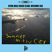 Play & Download Xtra Mile High Club, Vol. 6: Summer in the City by various | Napster