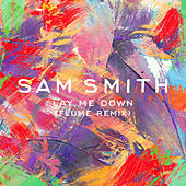 Lay Me Down (Flume Remix) by Sam Smith