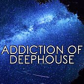 Addiction of Deep House by Various Artists