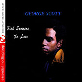 Play & Download Find Someone to Love (Digitally Remastered) by George Scott | Napster