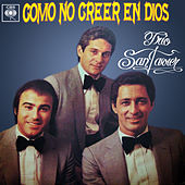 Como No Creer en Dios by Trio San Javier