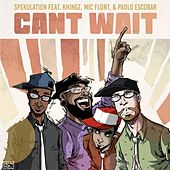 Play & Download Can't Wait (feat. Mic Flont, Khingz & Paolo Escobar) by Spekulation | Napster