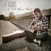 Can't Tell You That by Sam Adams