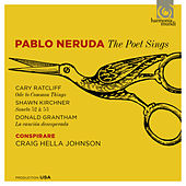 Play & Download Pablo Neruda: The Poet Sings by Craig Hella Johnson and Conspirare Chamber Players Conspirare | Napster
