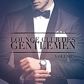 Lounge Club des Gentlemen, Vol. 1 (Ecoutez le son relaxant de la musique Lounge) by Various Artists
