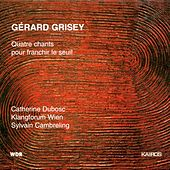 Play & Download Gérard Grisey: 4 Chants pour franchir le seuil by Catherine Dubosc | Napster