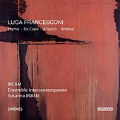 Luca Francesconi: Etymo, Da capo, A fuoco & Animus by Various Artists