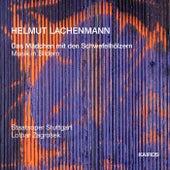 Helmut Lachenmann: Das Mädchen mit den Schwefelhölzern by Various Artists