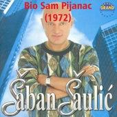 Play & Download Bio Sam Pijanac by Saban Saulic | Napster