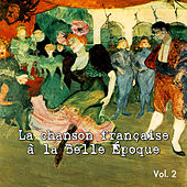 La chanson française à la Belle Époque, Vol. 2 by Various Artists