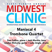Play & Download 2014 Midwest Clinic: Maniacal 4 Trombone Quartet (Live) by Maniacal 4 Trombone Quartet | Napster
