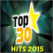 Play & Download Top 30 Hits 2015 by Various Artists | Napster