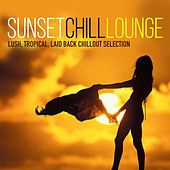 Play & Download Sunset Chill Lounge (Lush, Tropical, Laid Back Chillout Selection) by Various Artists | Napster