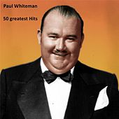 Play & Download 50 Greatest Hits by Paul Whiteman | Napster