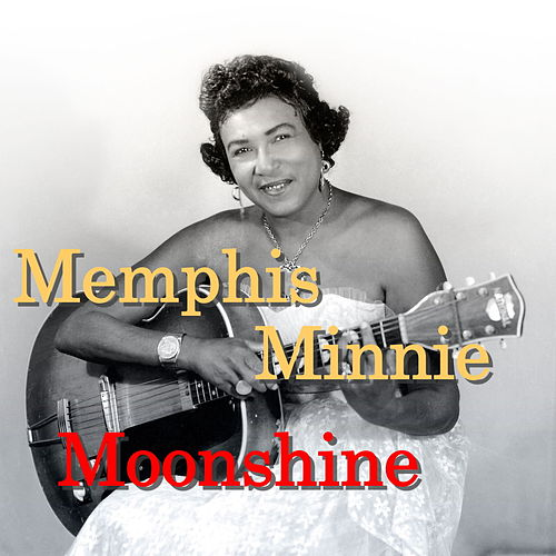 Play & Download Moonshine by Memphis Minnie | Napster