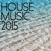 House Music 2015 - Summer Essentials by Various Artists