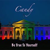 Be True to Yourself by Candy