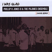 Play & Download I Was Glad (Choir Remix) by Ii Phillip K. Jones | Napster