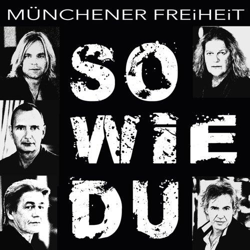 So wie Du von Münchener Freiheit