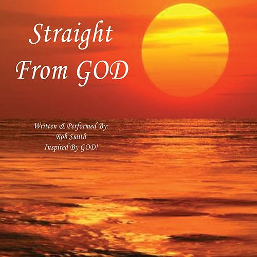 Straight from God by Rob Smith