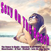 Sexy on the Beach (The Summer Is Magic-Runaway U&i - You're On - Cheerleader - El Taxi - Fireball - Love Me Like You Do) by Various Artists