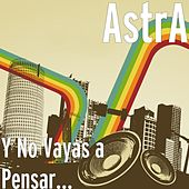 Play & Download Y No Vayas a Pensar... by Astra | Napster