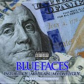 Play & Download Blue Faces (feat. M.Y. Da Fly Guy & AK Villain) by Pastor Troy | Napster