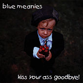 Play & Download Kiss Your Ass Goodbye! by Blue Meanies | Napster