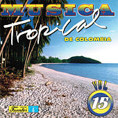 Música Tropical de Colombia, Vol. 15 by Various Artists