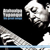 Play & Download His Great Songs by Atahualpa Yupanqui | Napster
