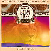 The Planet's Greatest African Music, Vol. 4: Born Free (Deluxe Edition) by Various Artists