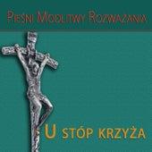 Piesni Modlitwy Rozwazania U Stóp Krzyza by Various Artists