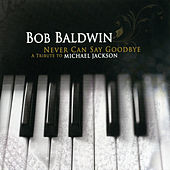 Never Can Say Goodbye by Bob Baldwin